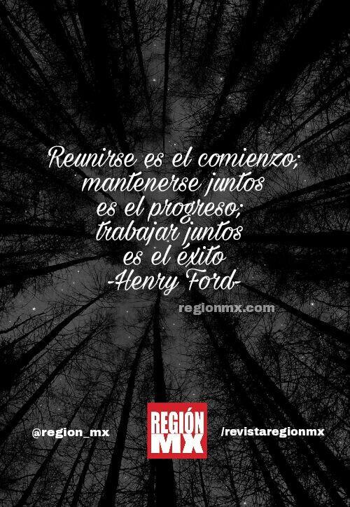 #frase de #HenryFord sobre el #progeso #trabajo y la #union #regionmx #regiónmx regionmx.com