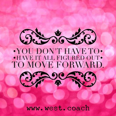 INSPIRATION - EILEEN WEST LIFE COACH   You don't have to have it all figured out to move forward.   Eileen West Life Coach, Life Coach, inspiration, inspirational quotes, motivation, motivational quotes, quotes, daily quotes, self improvement, personal growth, creativity, creativity cheerleader