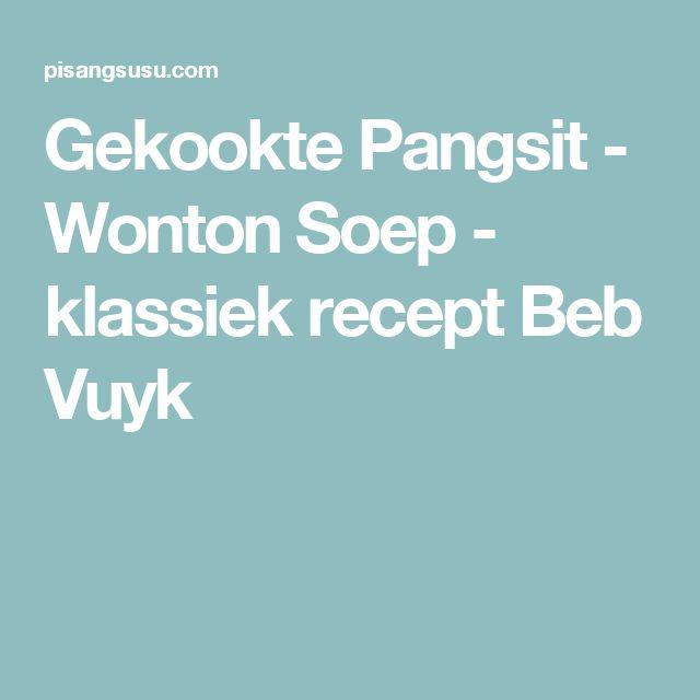 Gekookte Pangsit - Wonton Soep - klassiek recept Beb Vuyk