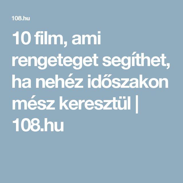 10 film, ami rengeteget segíthet, ha nehéz időszakon mész keresztül | 108.hu