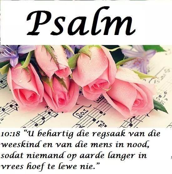 PSALMS 10:17-18 Here , U het die begeerte van die ootmoediges gehoor; U sal hulle hart versterk, u oor sal luister  om aan die wees en verdrukte reg te doen. Geen mens uit die aarde sal langer voortgaan om skrik aan te jaag nie.