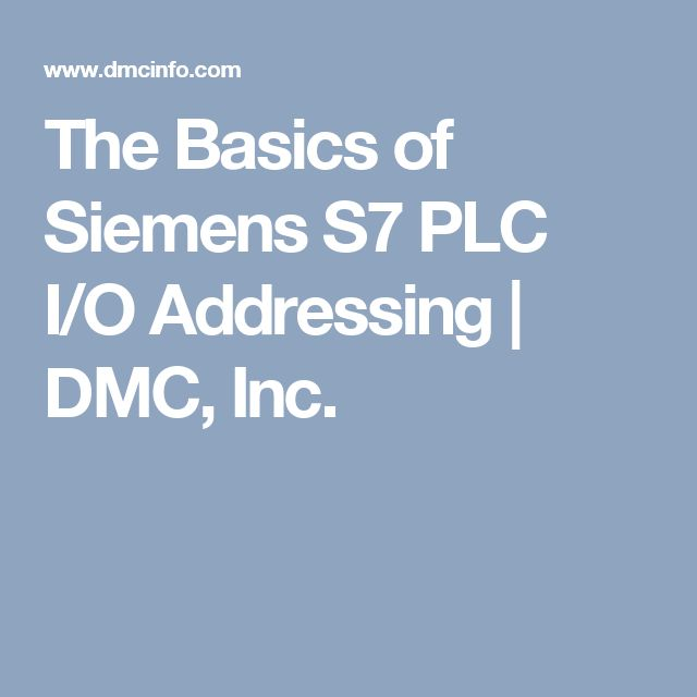 The Basics of Siemens S7 PLC I/O Addressing | DMC, Inc.
