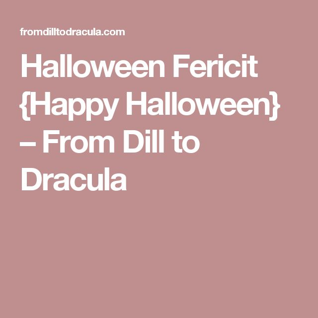 Halloween Fericit {Happy Halloween} – From Dill to Dracula