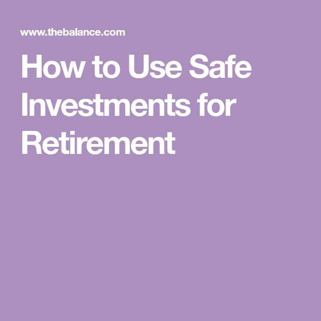 How to Use Safe Investments for Retirement