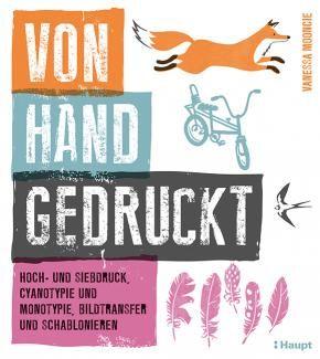 Mooncie, Vanessa «Von Hand gedruckt. Hoch- und Siebdruck, Cyanotypie und Monotypie, Bildtransfer und Schablonieren» | 978-3-258-60183-0 | www.haupt.ch