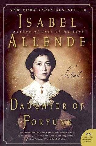 Daughter of Fortune, Isabel Allende. I'm glad I have this book, so I can read it again. On every level, Allende writes a gritty love story — for the people, for the history and the places.