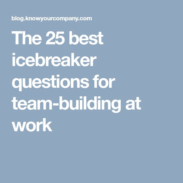 The 25 best icebreaker questions for team-building at work