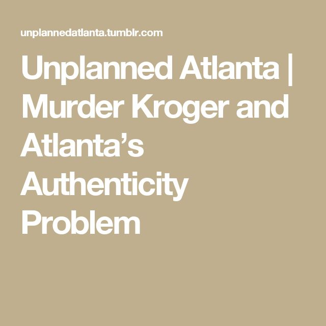 Unplanned Atlanta | Murder Kroger and Atlanta's Authenticity Problem