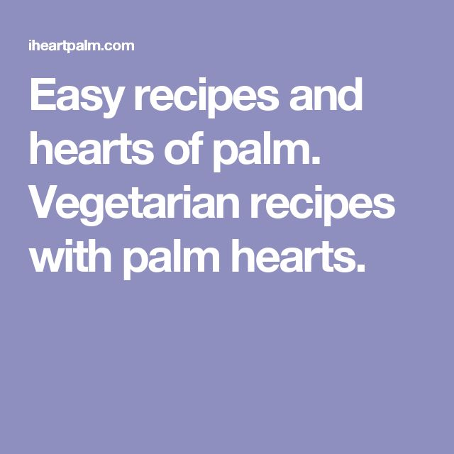 Easy recipes and hearts of palm. Vegetarian recipes with palm hearts.
