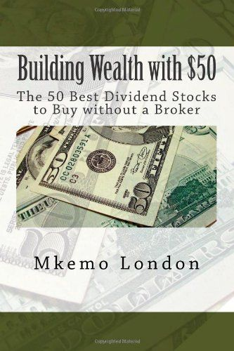 Bestseller Books Online Building Wealth with $50: The 50 Best Dividend Stocks to Buy without a Broker Mkemo London $12.95  - http://www.ebooknetworking.net/books_detail-1453767509.html