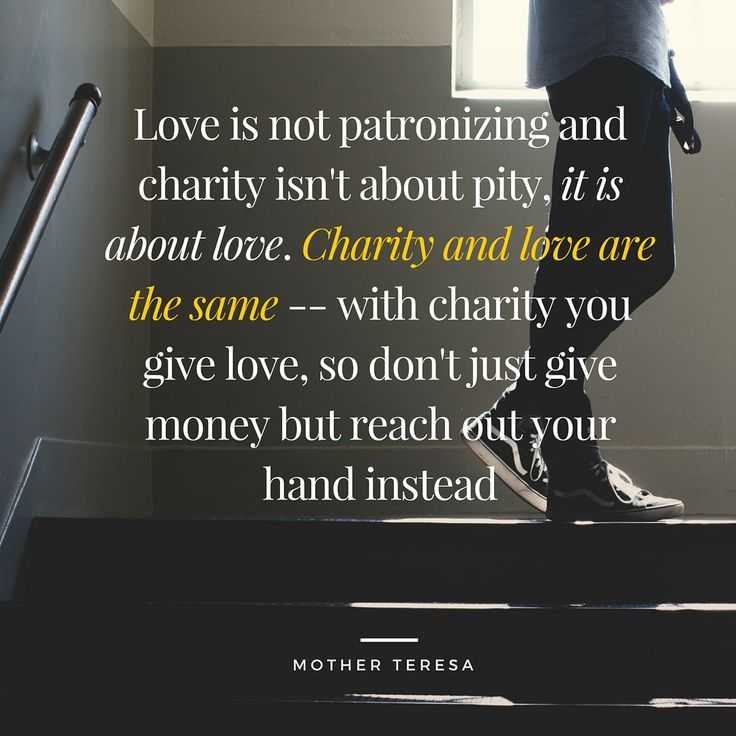 """Love is not patronizing and charity isn't about pity, it is about love. Charity and love are the same2 - Mother Teresa #CharityTuesday"