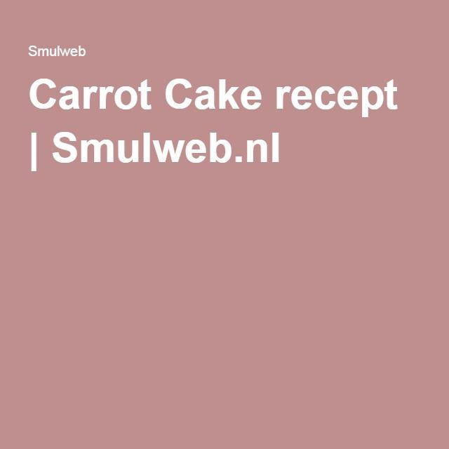 Carrot Cake recept | Smulweb.nl