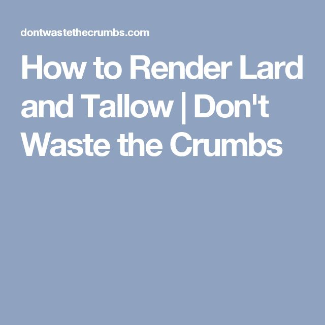 How to Render Lard and Tallow | Don't Waste the Crumbs