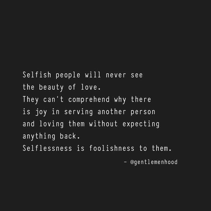 To the selfish, selflessness is stupidity.