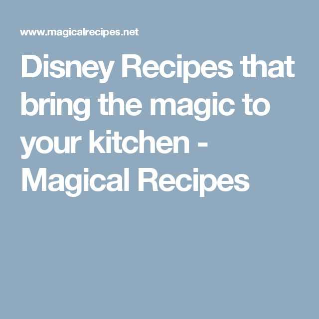 Disney Recipes that bring the magic to your kitchen - Magical Recipes