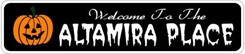 ALTAMIRA PLACE Lastname Halloween Sign - Welcome to Scary Decor, Autumn, Aluminum - 4 x 18 Inches by The Lizton Sign Shop. $12.99. Great Gift Idea. Aluminum Brand New Sign. Predrillied for Hanging. Rounded Corners. 4 x 18 Inches. ALTAMIRA PLACE Lastname Halloween Sign - Welcome to Scary Decor, Autumn, Aluminum 4 x 18 Inches - Aluminum personalized brand new sign for your Autumn and Halloween Decor. Made of aluminum and high quality lettering and graphics. Made to last for years ...