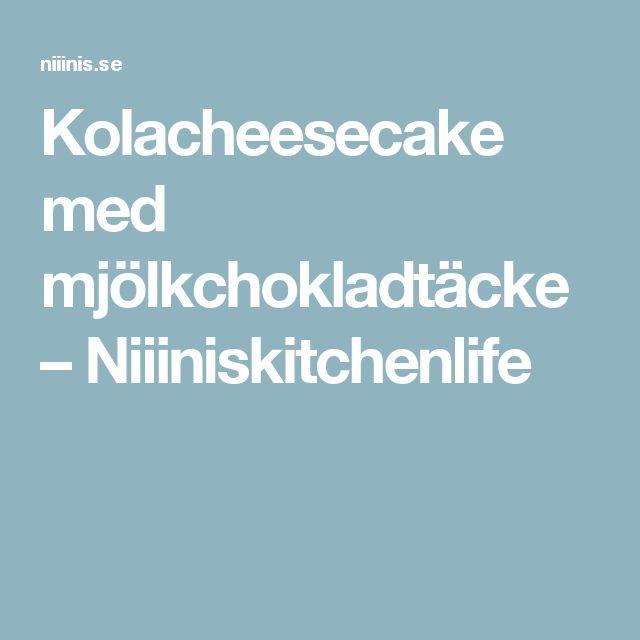 Kolacheesecake med mjölkchokladtäcke – Niiiniskitchenlife