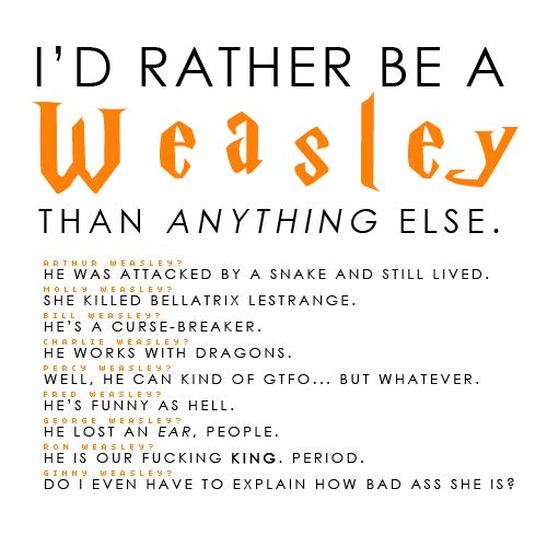 Plus, Mrs. Weasley is the ultimate momma bear. Also, Percy was incredibly driven, even if that did cause him to lose his way. He came back when it mattered.