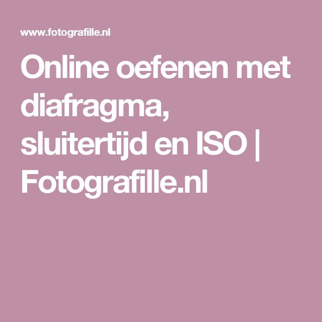 Online oefenen met diafragma, sluitertijd en ISO | Fotografille.nl