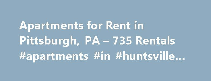 Apartments for Rent in Pittsburgh, PA – 735 Rentals #apartments #in #huntsville #tx http://apartment.remmont.com/apartments-for-rent-in-pittsburgh-pa-735-rentals-apartments-in-huntsville-tx/  #apartments for rent in pittsburgh # Apartments for Rent in Pittsburgh, PA About Pittsburgh Thinking of moving to Pittsburgh? Here's what you need to know. Pittsburgh's affordability and a strong influx of Home to some of the largest medical research hospitals in the country as well as top universities…