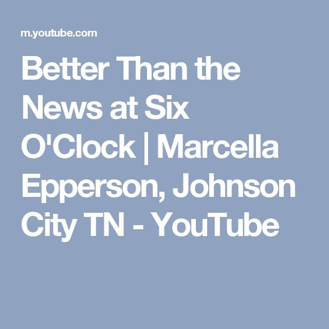 Better Than the News at Six O'Clock | Marcella Epperson, Johnson City TN - YouTube