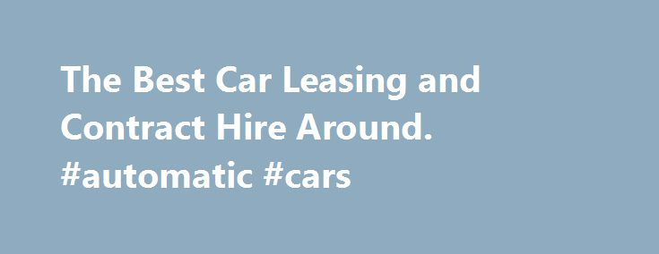 The Best Car Leasing and Contract Hire Around. #automatic #cars http://cars.nef2.com/the-best-car-leasing-and-contract-hire-around-automatic-cars/  #used car leasing # Car Leasing Plus Car Leasing Plus provides a full leasing solution for our customers. We provide you with the tools you need to choose your next car, work out accurate pricing, to apply online, and then we do the rest! Benefits include: Instant Online Decision for business and personal users Unique quotation calculator…