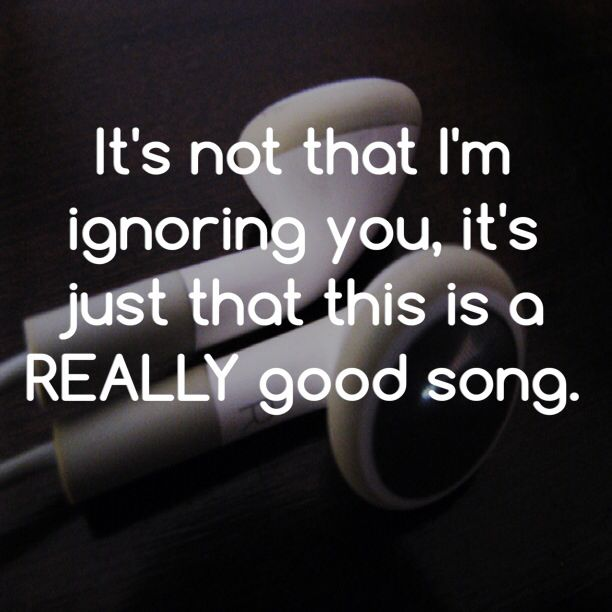 Well, I listen to really good music all the time. So possibly it is slightly…