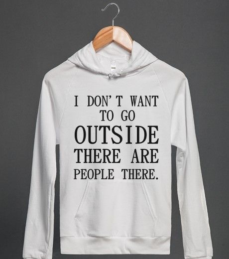 I DON'T WANT TO GO OUTSIDE THERE ARE PEOPLE THERE | Hoodie | Front