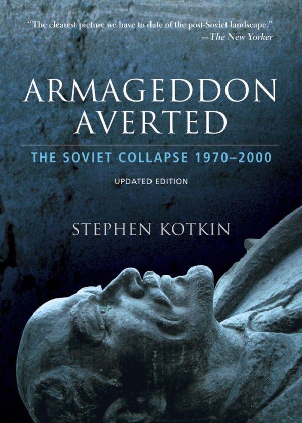 Armageddon Averted: The Soviet Collapse, 1970-2000 ~ Stephen Kotkin ~ Oxford University Press ~ 2008