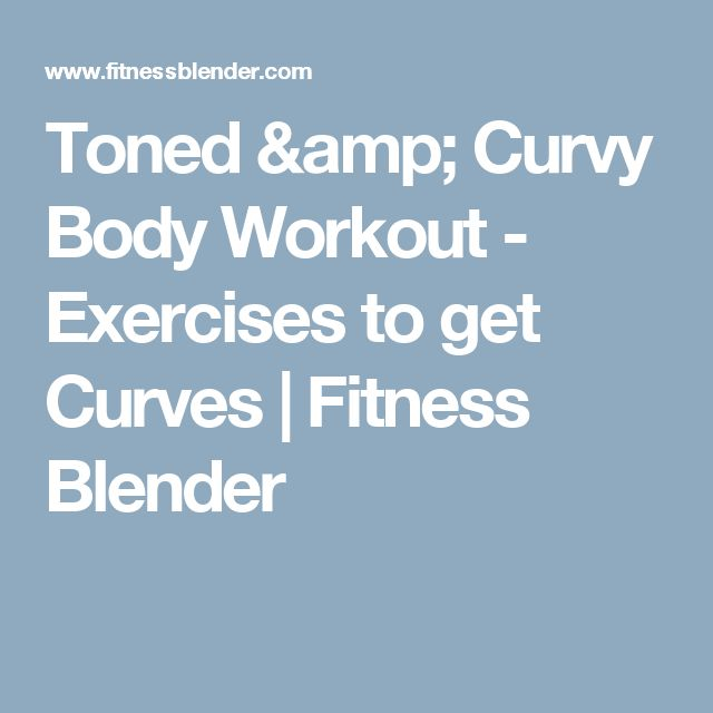 Toned & Curvy Body Workout - Exercises to get Curves | Fitness Blender