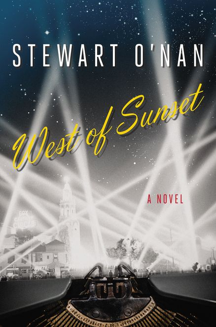 "WEST OF SUNSET by Stewart O'Nan -- A ""rich, sometimes heartbreaking"" (Dennis Lehane) novel of F. Scott Fitzgerald's last years in Hollywood"