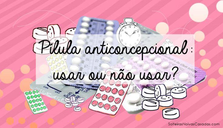 Pílula anticoncepcional: usar ou não usar