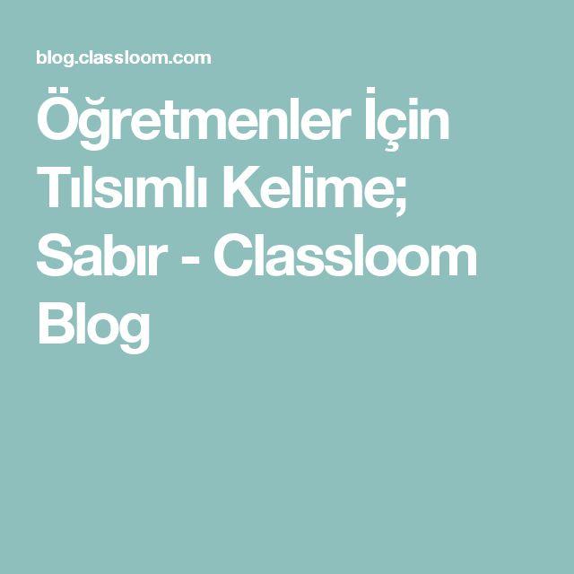 Öğretmenler İçin Tılsımlı Kelime; Sabır - Classloom Blog