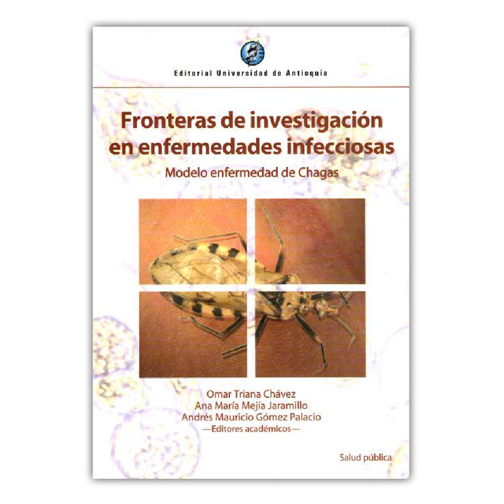Fronteras de investigación en enfermedades infecciosas. Modelo www.librosyeditores.com Editores y distribuidores. enfermedad de Chagas  – Jorge Mejía Toro – Editorial Universidad Industrial de Santander
