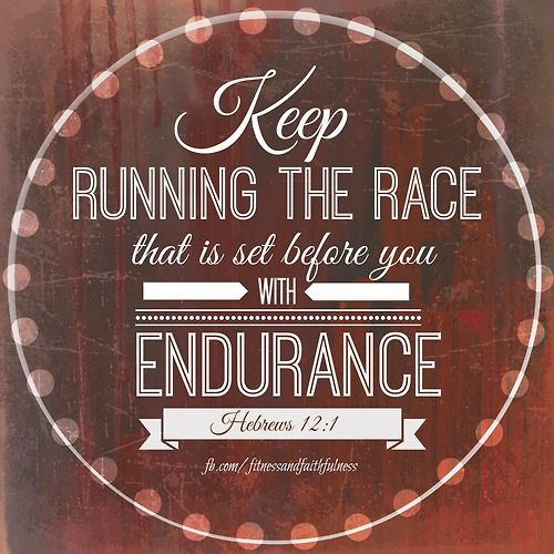 """Keep RUNNING the race that is set before you with ENDURANCE""…Hebrews 12:1. <3  Fitness and Faithfulness: Committed to Both"