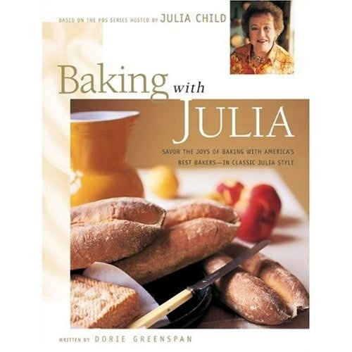 Wishlist want  Amazon.com: Baking with Julia: Savor the Joys of Baking with America's Best Bakers (0043144146579): Dorie Greenspan, Julia Child: Books