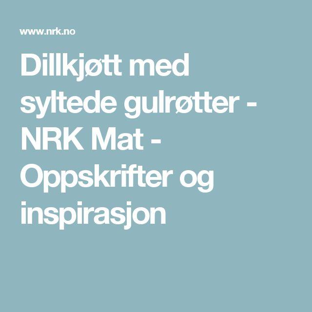 Dillkjøtt med syltede gulrøtter - NRK Mat - Oppskrifter og inspirasjon