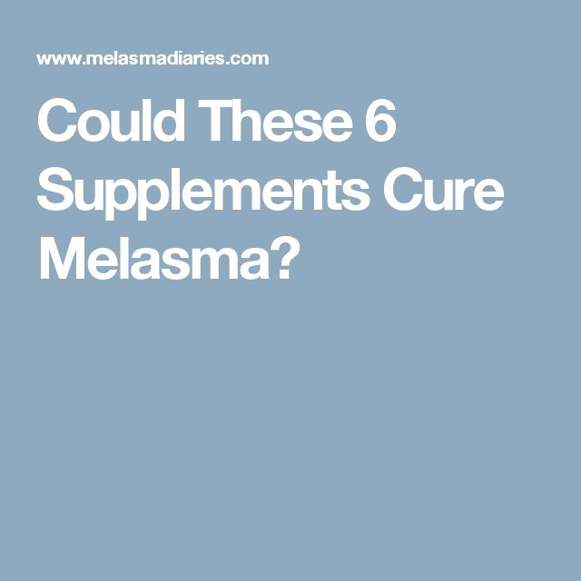 Could These 6 Supplements Cure Melasma?