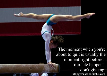 """Don't give up. Somebody in my family that I care about said that i'll never make it. To whatever it is, the team (already made it) qualifications, state, nationals, olympics. That really hurt me. I will work even harder to make it. After all my injuries, falls, and fails, I thought it was time for me to """"retire"""" Not anymore. I'm back in my game and ready to beat everyone once again."""