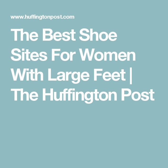 The Best Shoe Sites For Women With Large Feet | The Huffington Post