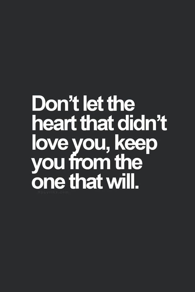 Don't+let+the+heart+that+didn't+love+you,+keep+you…