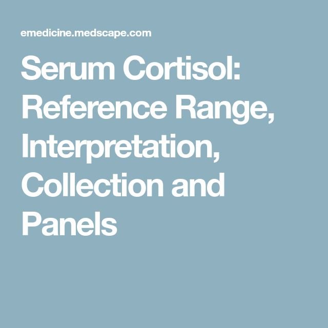 Serum Cortisol: Reference Range, Interpretation, Collection and Panels