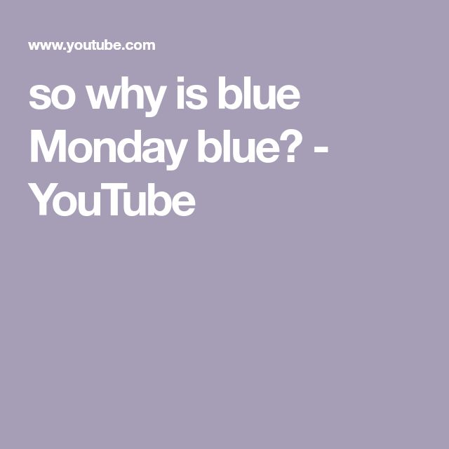 so why is blue Monday blue? - YouTube