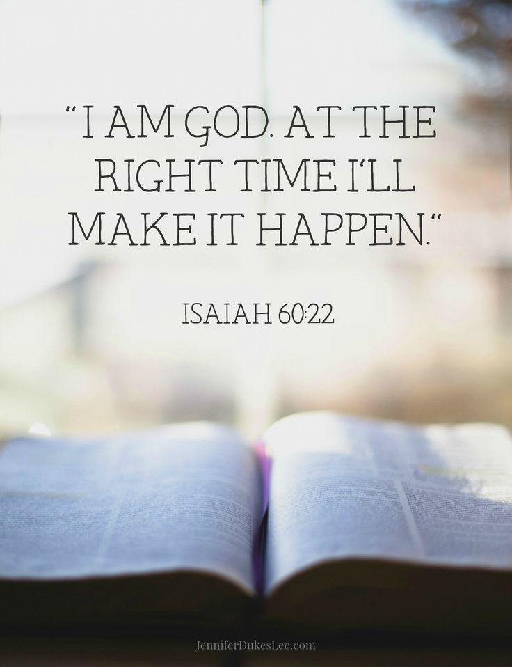 """I am God. At the right time I'll make it happen."" (Isaiah 60:22)"
