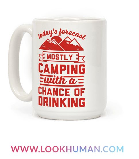 "This camping mug is great for all outdoorsy types who love camping, smores, campfires, bonfires, hunting and pitchin tents and parties because ""today's forecast is mostly camping with a chance of drinking."" This funny nature mug is perfect for fans of wanderlust quotes, outdoorsy shirts, camping mugs and camping jokes."