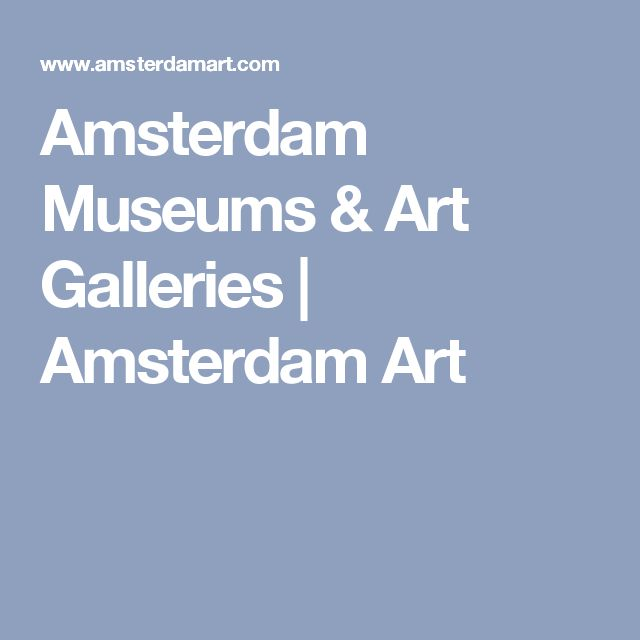 Amsterdam Museums & Art Galleries | Amsterdam Art