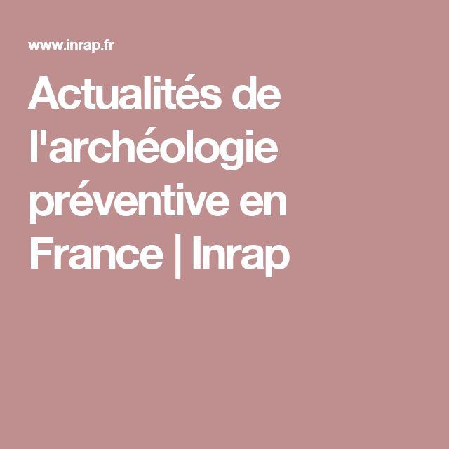 Actualités de l'archéologie préventive en France   Inrap