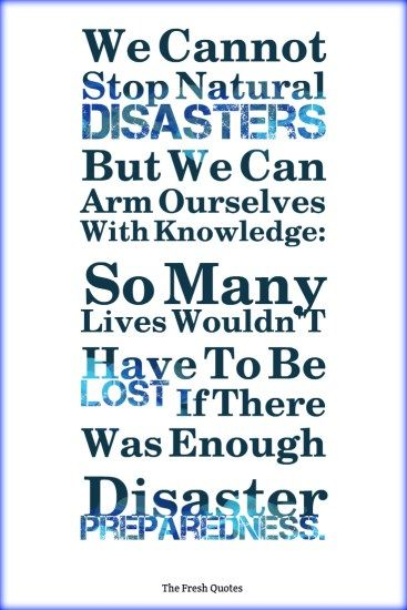 we cannot stop natural disasters but we can arm ourselves