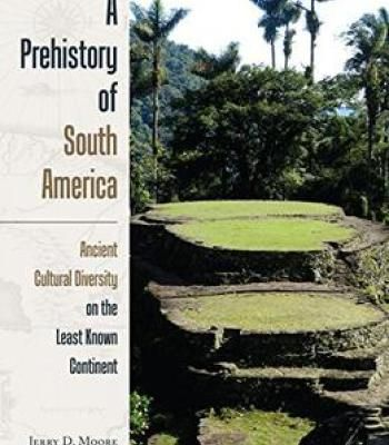 A Prehistory Of South America: Ancient Cultural Diversity On The Least Known Continent PDF