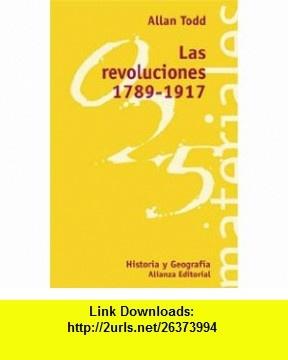 Las revoluciones 1789-1917 / The Revolutions 1789-1917 (El Libro Universitario. Materiales) (Spanish Edition) (9788420657585) Allan Todd , ISBN-10: 8420657581  , ISBN-13: 978-8420657585 ,  , tutorials , pdf , ebook , torrent , downloads , rapidshare , filesonic , hotfile , megaupload , fileserve